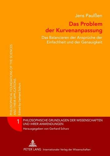 Das Problem der Kurvenanpassung: Das Balancieren der Ansprüche der Einfachheit und der Genauigkeit (Philosophische Grundlagen der Wissenschaften und ... the Sciences and their Applications, Band 1)