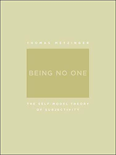 Being No One: The Self-Model Theory of Subjectivity (A Bradford Book)