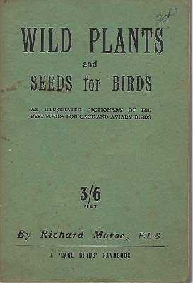 Wild plants & seeds for birds ;: An illustrated dictionary of the best foods for use in the aviary