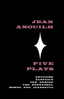 Five Plays: Antigone, Eurydice, The Ermine, The Rehearsal, Romeo and Jeannette
