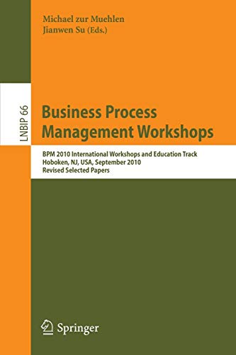 Business Process Management Workshops: BPM 2010 International Workshops and Education Track, Hoboken, NJ, USA, September 13-15, 2010, Revised Selected ... in Business Information Processing, Band 66)