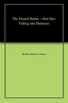 The Eternal Doom -- Part One: Falling into Darkness by [Rehma Zaheer Ghaus]