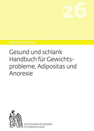 Bircher-Benner 26 Gesund und Schlank: Handbuch für Gewichtsprobleme, Adipositas und Anorexie: Handbuch fr Gewichtsprobleme, Adipositas und Anorexie