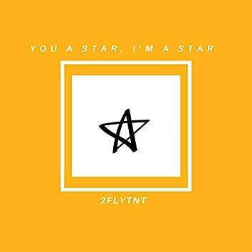 You a Star, I'm a Star