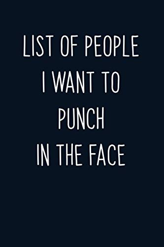 List of People I Want to Punch in the Face: 6x9 Journal / Notebook / Diary to write down your list of your online books. Gift for Christmas, Birthday, ... Day, Partner, CoWorker, Sibling's, Friends