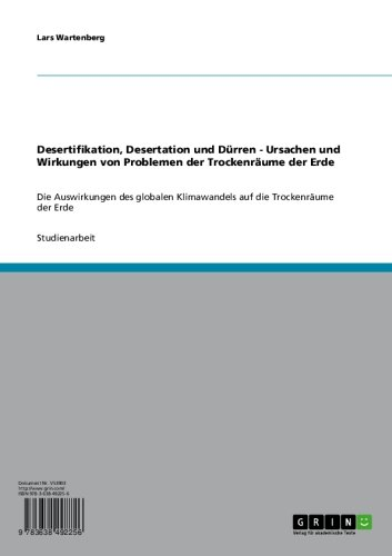Desertifikation, Desertation und Dürren. Ursachen und Wirkungen von Problemen der Trockenräume der Erde: Die Auswirkungen des globalen Klimawandels auf die Trockenräume der Erde