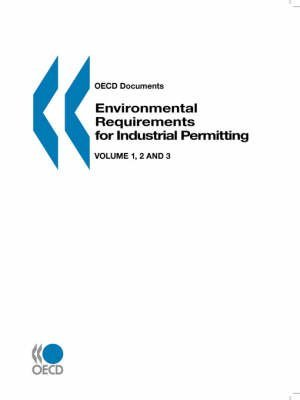 By OECD. Published by : OECD Publishing OECD Documents Environmental Requirements for Industrial Permitting: Vol 1 - Approaches and Instruments -- Vol 2 - OECD Workshop on the Use of Best ... Paris, 9-11 May 1996 -- Vol 3 - Regulator Paperback - March 1999