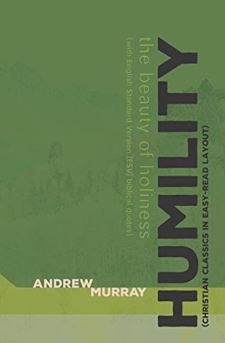 Compare Textbook Prices for Humility Christian Classics in Easy-Read Layout: The Beauty of Holiness with English Standard Version [ESV] biblical quotes  ISBN 9798575381129 by Murray, Andrew,Wolgemuth, Andrew,Christian Classics in Easy-Read Layout