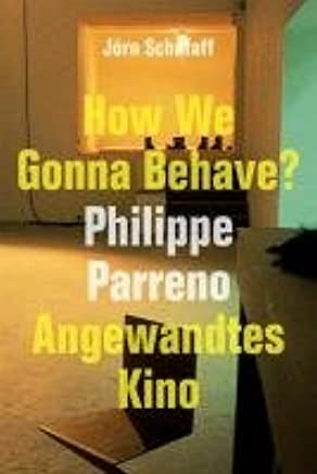 Jörn Schafaff. How We Gonna Behave? Philipp Parreno. Angewandtes Kino