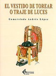 El Vestido de Torear o Traje de Luces: 9788487325977: Amazon ...