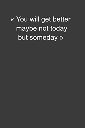 You will get better maybe not today but someday .Creme NoteBook/ Journal / NotePad Hight quality: Lined NoteBook