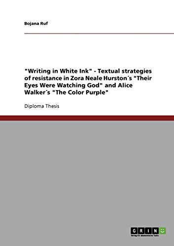 """""""Writing in White Ink"""" - Textual strategies of resistance in Zora Neale Hurston´s """"Their Eyes Were Watching God"""" and Alice Walker´s """"The Color Purple"""""""