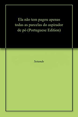 Ela não tem pagou apenas todas as parcelas do aspirador de pó (Portuguese Edition) eBook: Sotunde: Amazon.es: Tienda Kindle