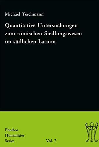 Quantitative Untersuchungen zum römischen Siedlungswesen im südlichen Latium (Phoibos Humanities Series)