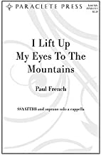 I Lift up My Eyes to the Mountain By Paul M. French. For Ssaattbb Choir and Soprano Voice Solo, a Cappella. Lent, Advent. Medium. Octavo.