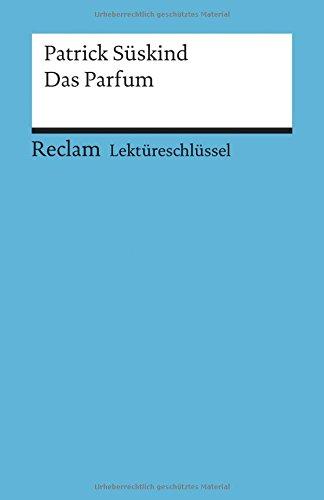 Lektüreschlüssel zu Patrick Süskind: Das Parfum