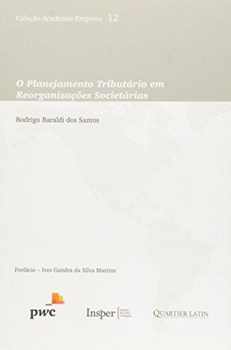 O Planejamento Tributário em Reorganizações Societárias - Volume 12. Coleção Academia-Empresa
