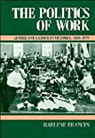 The Politics of Work: Gender and Labour in Victoria, 1880–1939 (Studies in Australian History)