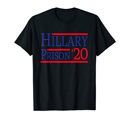 Hillary Clinton for Prison 2020 Incarceration T-Shirt