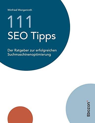 111 SEO Tipps: Der Ratgeber zur erfolgreichen Suchmaschinenoptimierung
