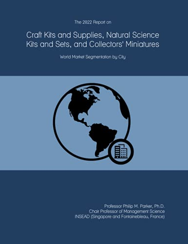 The 2022 Report on Craft Kits and Supplies, Natural Science Kits and Sets, and Collectors' Miniatures: World Market Segmentation by City