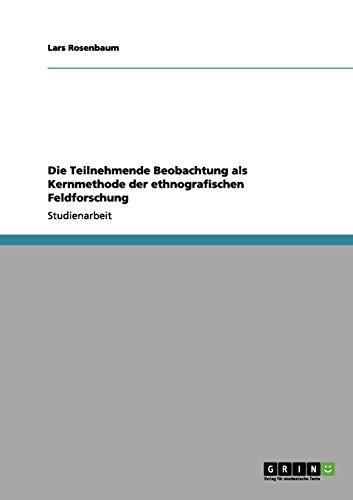 Die Teilnehmende Beobachtung als Kernmethode der ethnografischen Feldforschung