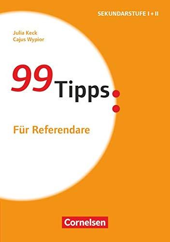 99 Tipps - Praxis-Ratgeber Schule für die Sekundarstufe I und II: Für Referendare - Buch