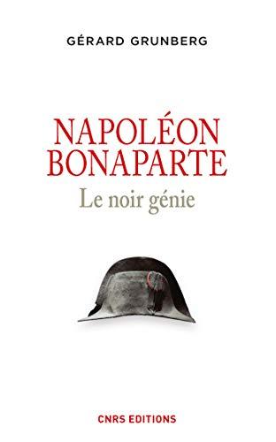 Napoléon Bonaparte. Le noir génie (HISTOIRE)