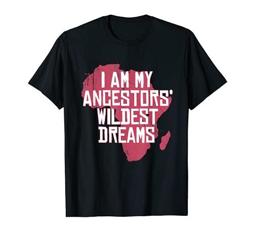 I Am My Ancestors Wildest Dreams - Orgulloso educado negro Camiseta