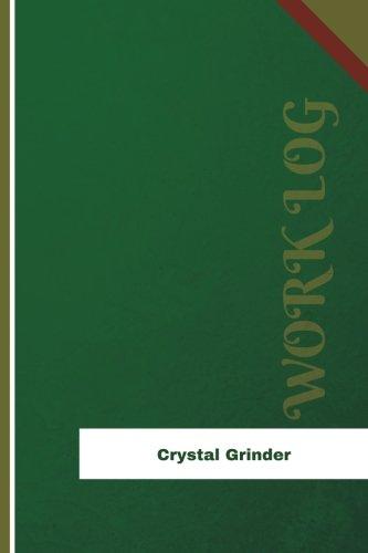 Crystal Grinder Work Log: Work Journal, Work Diary, Log - 126 pages, 6 x 9 inches (Orange Logs/Work Log)