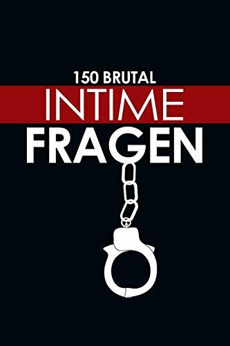 150 Brutal Intime Fragen: Das besondere Fragebuch für Paare zum ausfüllen und ankreuzen