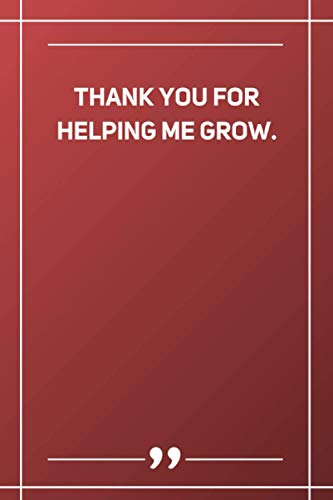 Thank You For Helping Me Grow: Blank Lined Notebook