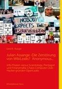 Julian Assange -Die Zerstörung von WikiLeaks?  Anonymous...: Info-Piraten versus Scientology, Pentagon und Finanzmafia: Chaos Computer Club -Hacker gründen OpenLeaks