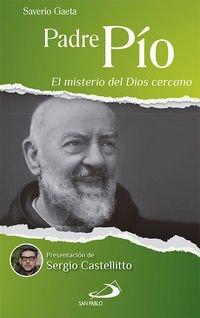 Padre Pío: El misterio del Dios cercano (Testimonios de fe)