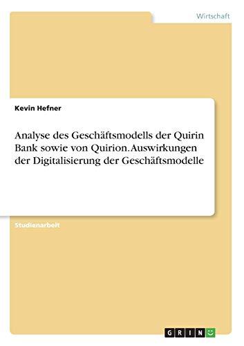 Analyse des Geschäftsmodells der Quirin Bank sowie von Quirion. Auswirkungen der Digitalisierung der Geschäftsmodelle