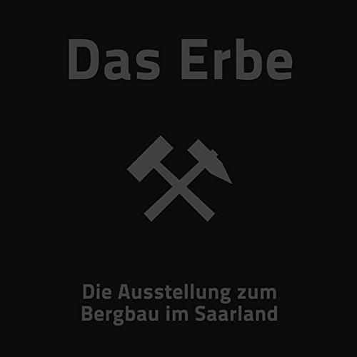 Das Erbe: Die Ausstellung zum Bergbau im Saarland (Echolot. Historische Beiträge des Landesarchivs Saarbrücken)