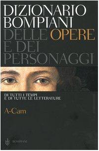 Dizionario Bompiani delle opere e dei personaggi di tutti i tempi e di tutte le letterature. A-Cam (Vol. 1)