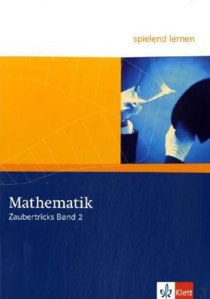 Mathematische Zaubertricks 2: Kopiervorlagen Klassen 7-10 (Mathe spielend lernen)
