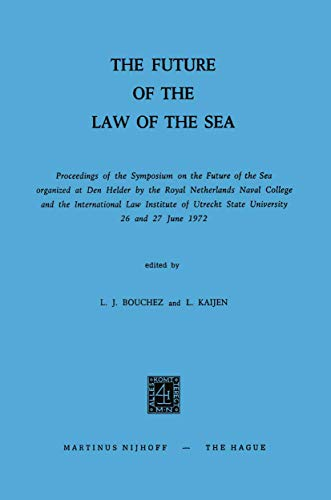 The Future of the Law of the Sea: Proceedings of the Symposium on the Future of the Sea organized at Den Helder by the Royal Netherlands Naval College ... Utrecht State University 26 and 27 June 1972