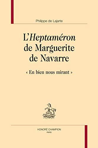 """L'Heptaméron de Marguerite de Navarre: """"En bien nous mirant"""" (Bibliothèque littéraire de la Renaissance)"""