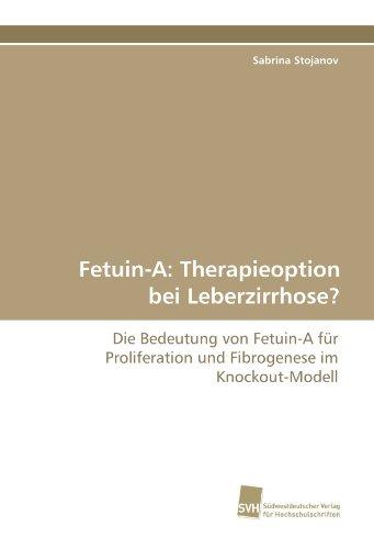 Fetuin-A: Therapieoption bei Leberzirrhose?: Die Bedeutung von Fetuin-A für Proliferation und Fibrogenese im Knockout-Modell