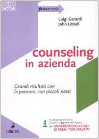 Counseling in azienda. Grandi risultati con le persone, con piccoli passi