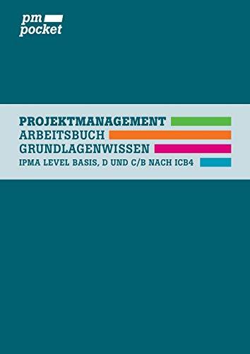 Projektmanagement Grundlagenwissen: IPMA Basis-Level, D und C/B nach ICB4