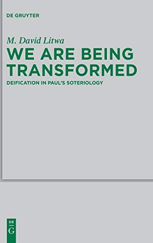 We Are Being Transformed: Deification in Paul's Soteriology (Beihefte zur Zeitschrift fur die Neutestamentliche Wissenschaft und die Kunde der Alteren Kirche, No. 187)