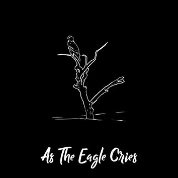 As the Eagle Cries