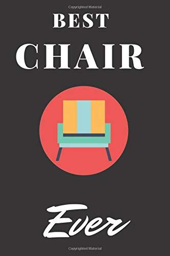 Best Chair. Ever: Cute Line Journal, Funny Office Notebook/For best inspirational & motivational quote/ Line Journal For ... Journal/office work desk humor 6' x 9'