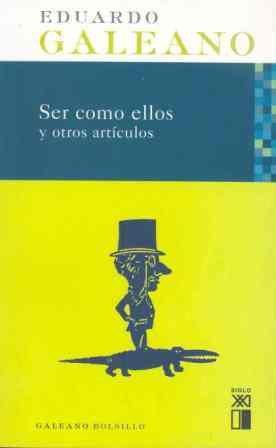 Ser Como Ellos y otros artículos (Galeano Bolsillo)