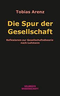 Die Spur der Gesellschaft: Reflexionen zur Gesellschaftstheorie nach Luhmann