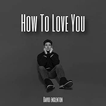 How to Love You