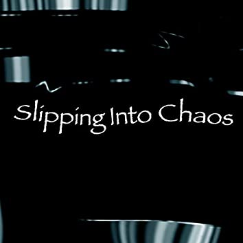 Slipping into Chaos